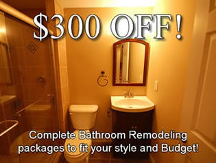 $300 OFF Complete Bathroom Remodeling packages to fit your style and Budget!