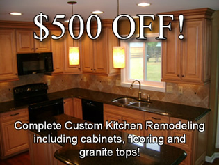 $500 OFF Complete Custom Kitchen Remodeling including cabinets, flooring and granite tops!