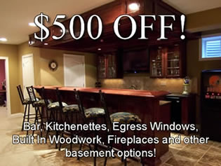 $500 OFF Bar, Kitchenettes, Egress Windows, Built In Woodwork, Fireplaces and other basement options!